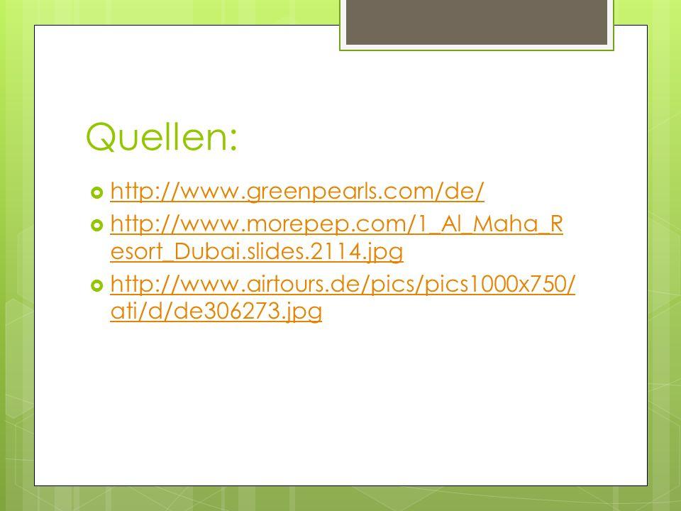 Quellen: http://www.greenpearls.com/de/ http://www.morepep.com/1_Al_Maha_R esort_Dubai.slides.2114.jpg http://www.morepep.com/1_Al_Maha_R esort_Dubai.slides.2114.jpg http://www.airtours.de/pics/pics1000x750/ ati/d/de306273.jpg http://www.airtours.de/pics/pics1000x750/ ati/d/de306273.jpg