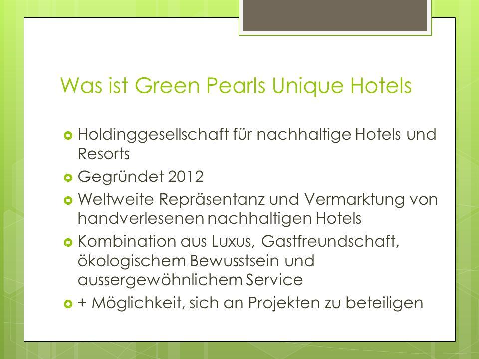 Was ist Green Pearls Unique Hotels Holdinggesellschaft für nachhaltige Hotels und Resorts Gegründet 2012 Weltweite Repräsentanz und Vermarktung von handverlesenen nachhaltigen Hotels Kombination aus Luxus, Gastfreundschaft, ökologischem Bewusstsein und aussergewöhnlichem Service + Möglichkeit, sich an Projekten zu beteiligen