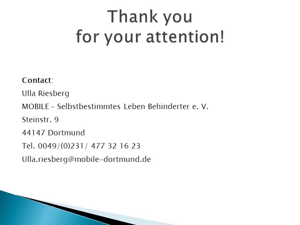 Contact: Ulla Riesberg MOBILE – Selbstbestimmtes Leben Behinderter e. V. Steinstr. 9 44147 Dortmund Tel. 0049/(0)231/ 477 32 16 23 Ulla.riesberg@mobil