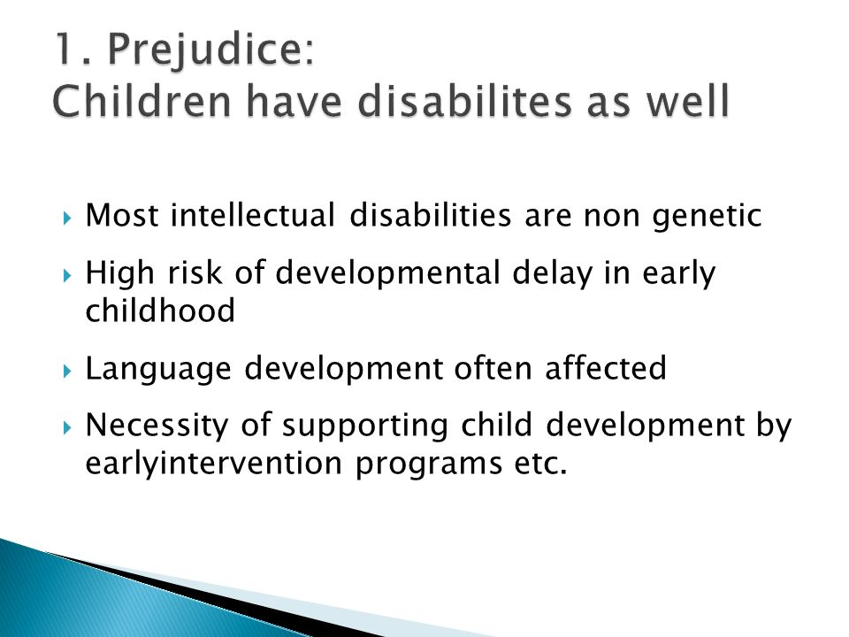 Most intellectual disabilities are non genetic High risk of developmental delay in early childhood Language development often affected Necessity of su