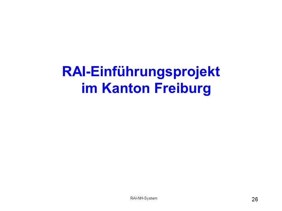 RAI-NH-System 26 RAI-Einführungsprojekt im Kanton Freiburg