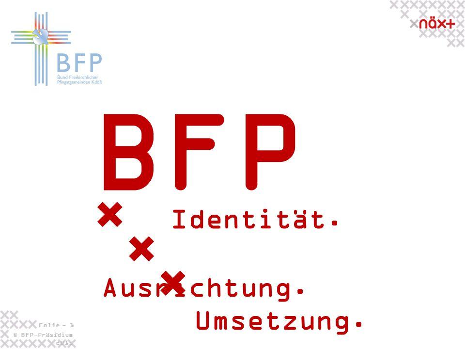 © BFP-Präsidium 2013 Folie - 1 - Identität. Ausrichtung. Umsetzung. BFP
