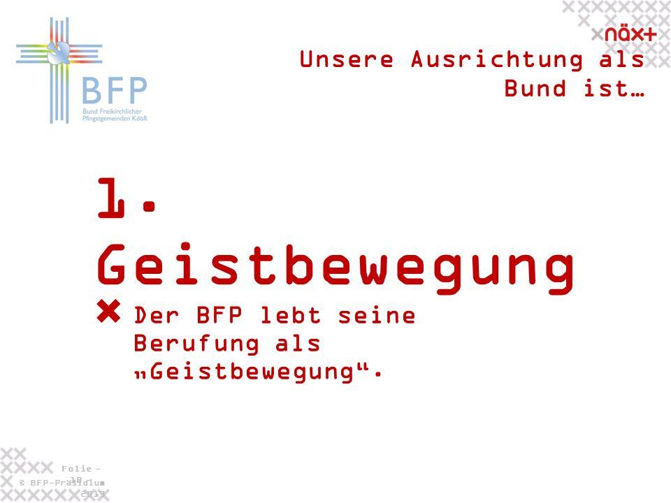 © BFP-Präsidium 2013 Folie - 10 - 1. Geistbewegung Unsere Ausrichtung als Bund ist… Der BFP lebt seine Berufung als Geistbewegung.