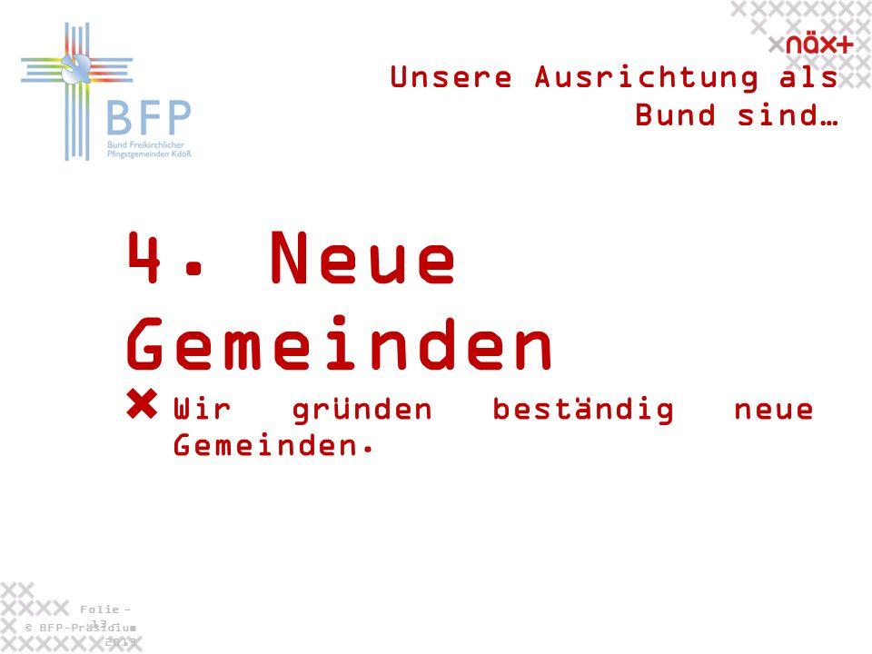 © BFP-Präsidium 2013 Folie - 13 - 4. Neue Gemeinden Unsere Ausrichtung als Bund sind… Wir gründen beständig neue Gemeinden.