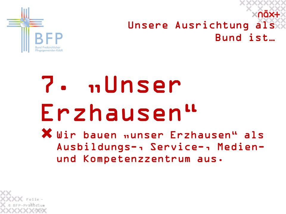 © BFP-Präsidium 2013 Folie - 16 - 7. Unser Erzhausen Unsere Ausrichtung als Bund ist… Wir bauen unser Erzhausen als Ausbildungs-, Service-, Medien- un