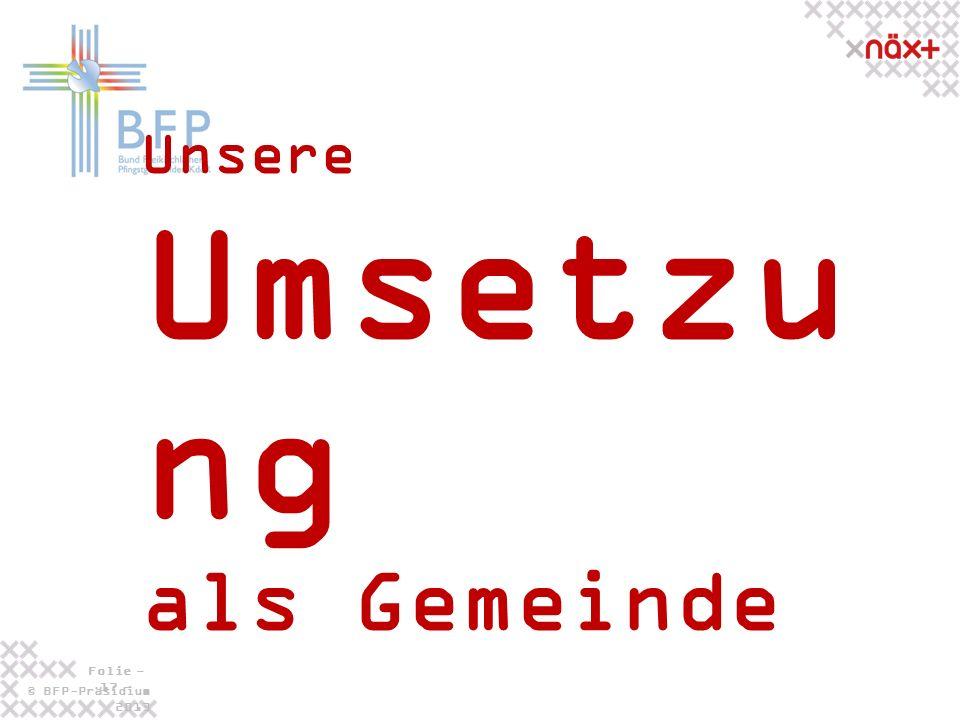 © BFP-Präsidium 2013 Folie - 17 - Unsere Umsetzu ng als Gemeinde