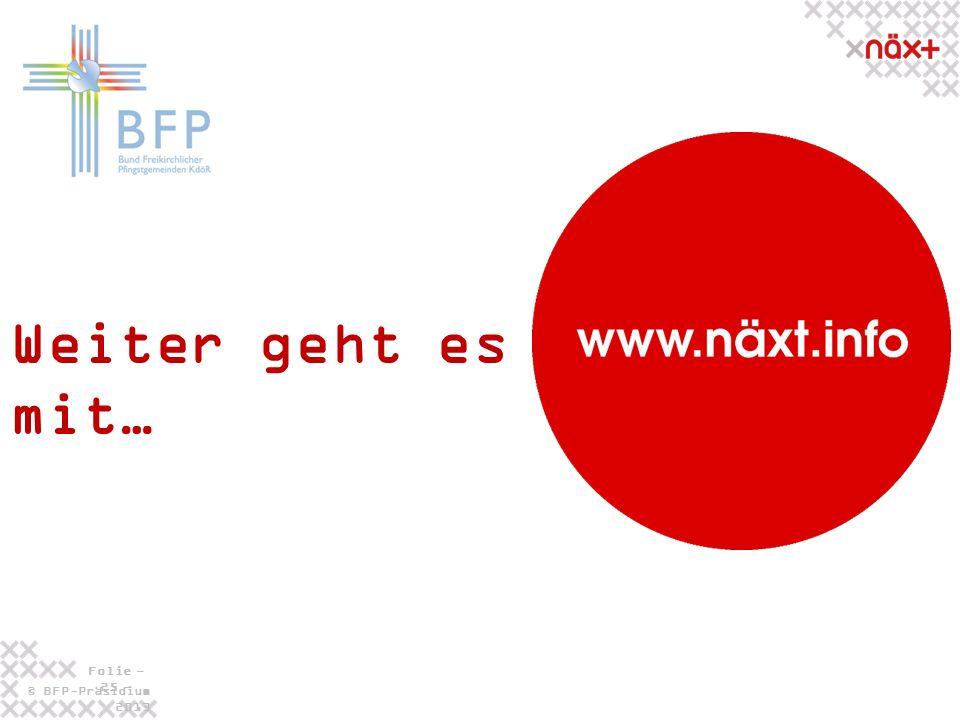 © BFP-Präsidium 2013 Folie - 25 - Weiter geht es mit…