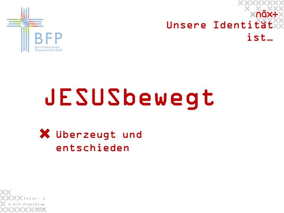 © BFP-Präsidium 2013 Folie - 3 - JESUSbewegt Unsere Identität ist… überzeugt und entschieden