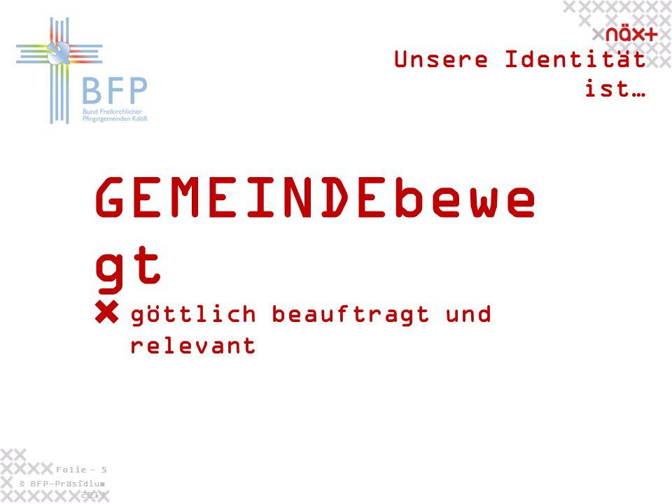 © BFP-Präsidium 2013 Folie - 5 - GEMEINDEbewe gt Unsere Identität ist… göttlich beauftragt und relevant