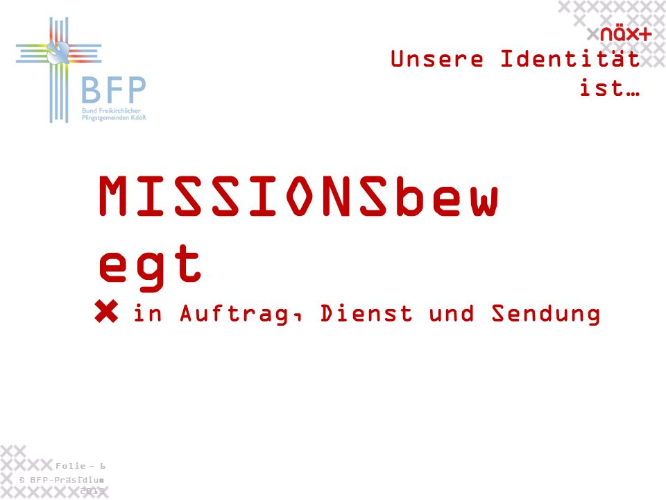 © BFP-Präsidium 2013 Folie - 6 - MISSIONSbew egt Unsere Identität ist… in Auftrag, Dienst und Sendung