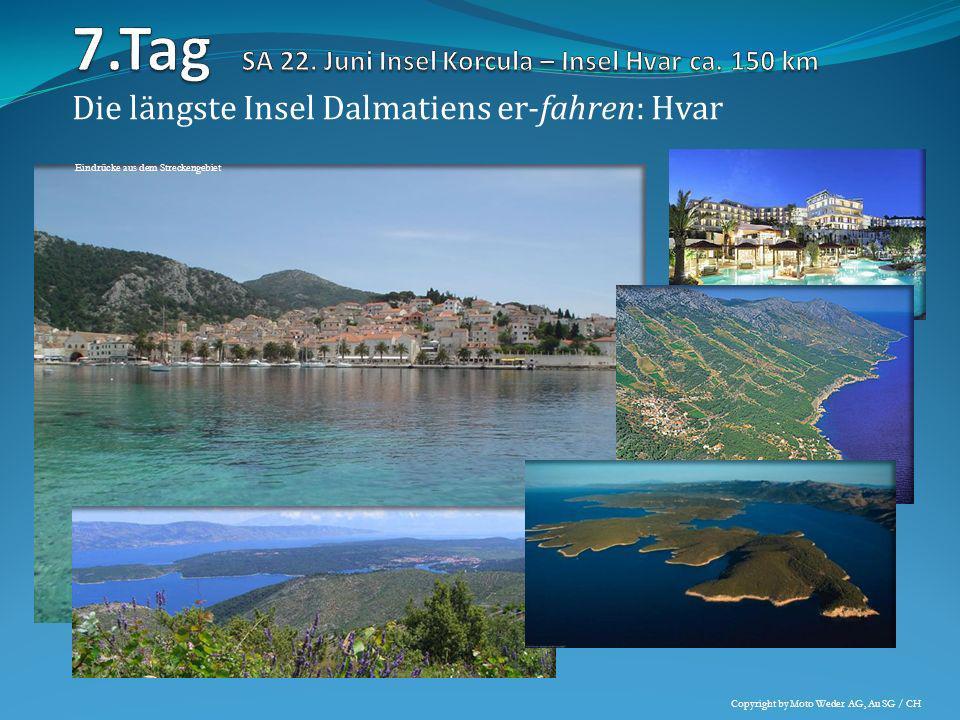 Die längste Insel Dalmatiens er-fahren: Hvar Eindrücke aus dem Streckengebiet Copyright by Moto Weder AG, Au SG / CH