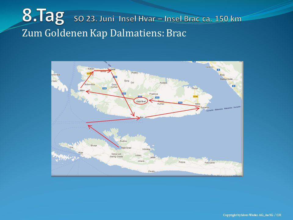 Zum Goldenen Kap Dalmatiens: Brac Copyright by Moto Weder AG, Au SG / CH