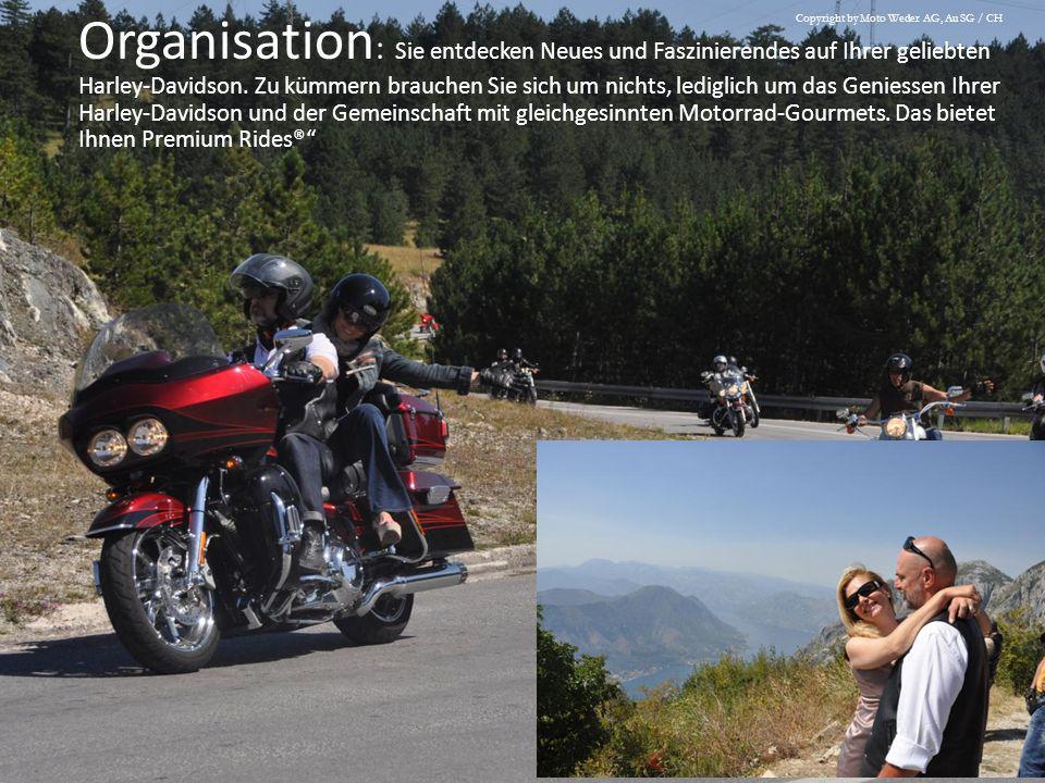 Organisation : Sie entdecken Neues und Faszinierendes auf Ihrer geliebten Harley-Davidson. Zu kümmern brauchen Sie sich um nichts, lediglich um das Ge