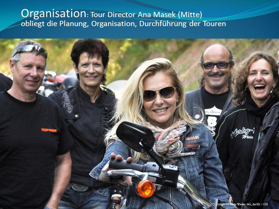 Organisation : Tour Director Ana Masek (Mitte) obliegt die Planung, Organisation, Durchführung der Touren Copyright by Moto Weder AG, Au SG / CH