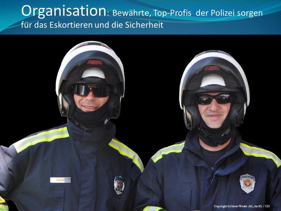 Organisation : Bewährte, Top-Profis der Polizei sorgen für das Eskortieren und die Sicherheit Copyright by Moto Weder AG, Au SG / CH