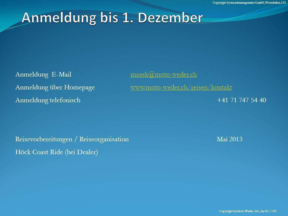 Anmeldung E-Mail masek@moto-weder.chmasek@moto-weder.ch Anmeldung über Homepagewww.moto-weder.ch/reisen/kontaktwww.moto-weder.ch/reisen/kontakt Anmeld