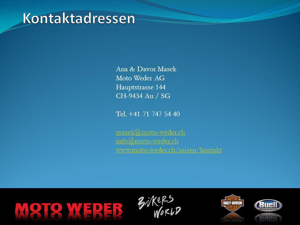 Ana & Davor Masek Moto Weder AG Hauptstrasse 144 CH-9434 Au / SG Tel. +41 71 747 54 40 masek@moto-weder.ch info@moto-weder.ch www.moto-weder.ch/reisen