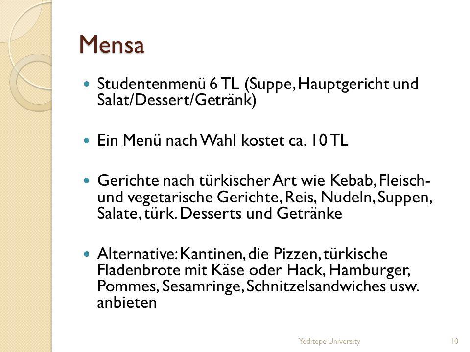 Mensa Studentenmenü 6 TL (Suppe, Hauptgericht und Salat/Dessert/Getränk) Ein Menü nach Wahl kostet ca. 10 TL Gerichte nach türkischer Art wie Kebab, F