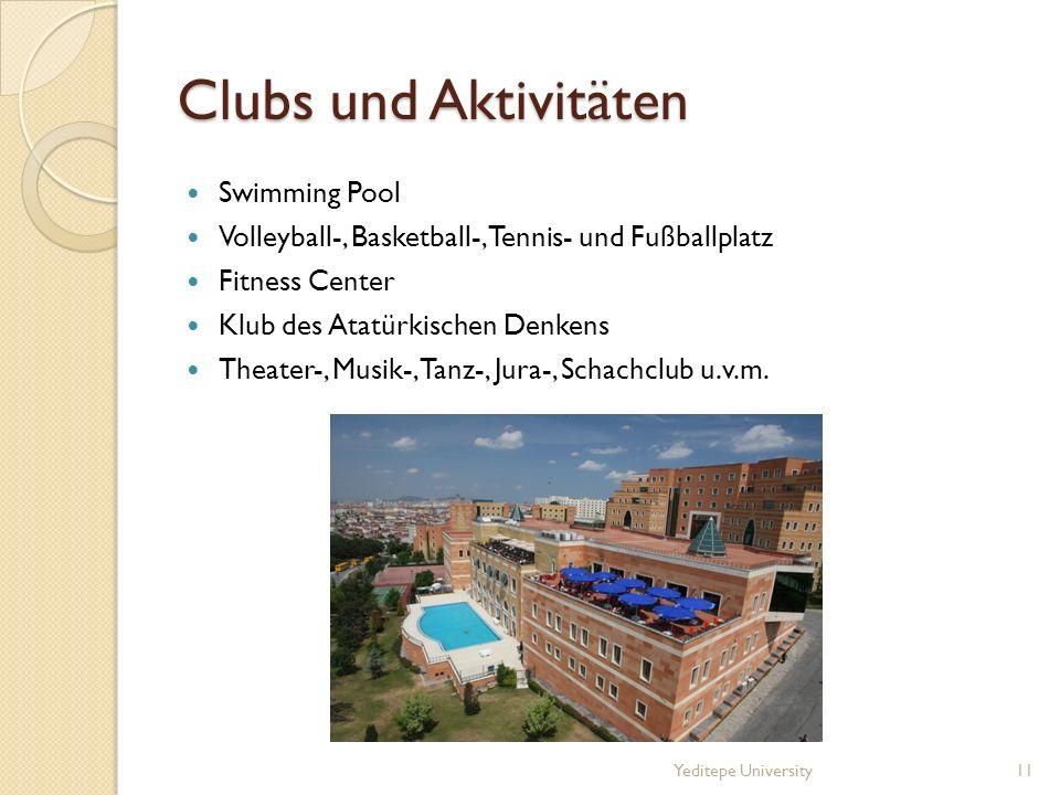 Clubs und Aktivitäten Swimming Pool Volleyball-, Basketball-, Tennis- und Fußballplatz Fitness Center Klub des Atatürkischen Denkens Theater-, Musik-, Tanz-, Jura-, Schachclub u.v.m.