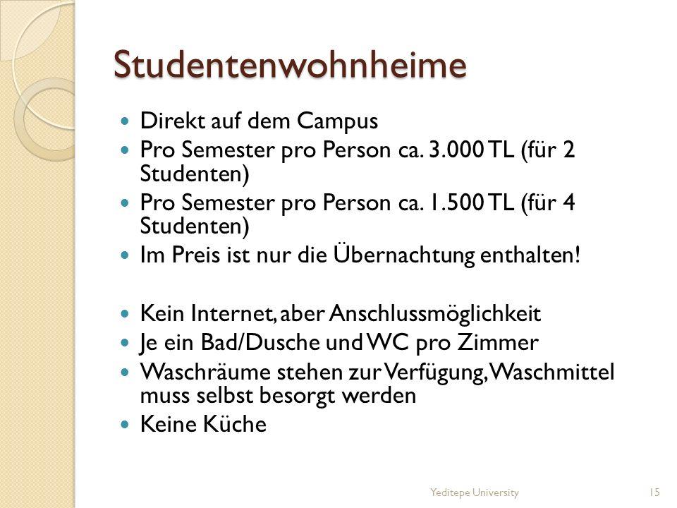 Studentenwohnheime Direkt auf dem Campus Pro Semester pro Person ca. 3.000 TL (für 2 Studenten) Pro Semester pro Person ca. 1.500 TL (für 4 Studenten)