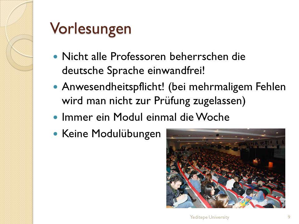 Vorlesungen Nicht alle Professoren beherrschen die deutsche Sprache einwandfrei! Anwesendheitspflicht! (bei mehrmaligem Fehlen wird man nicht zur Prüf