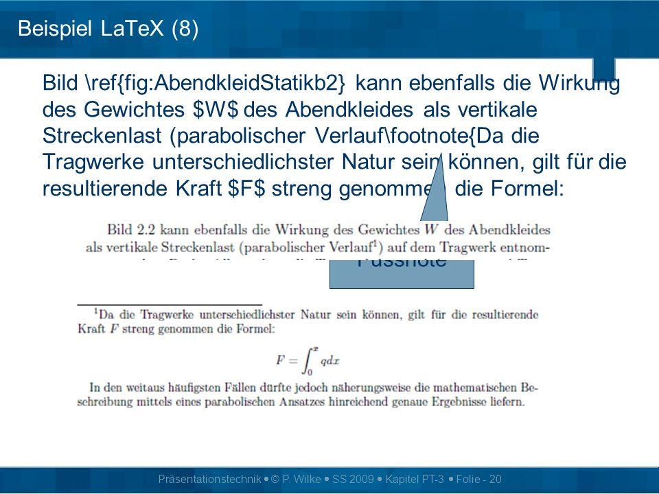 Präsentationstechnik © P. Wilke SS 2009 Kapitel PT-3 Folie - 20 Beispiel LaTeX (8) Bild \ref{fig:AbendkleidStatikb2} kann ebenfalls die Wirkung des Ge