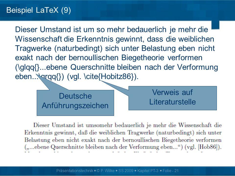 Präsentationstechnik © P. Wilke SS 2009 Kapitel PT-3 Folie - 21 Beispiel LaTeX (9) Dieser Umstand ist um so mehr bedauerlich je mehr die Wissenschaft