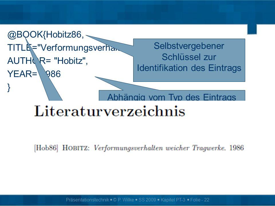 Präsentationstechnik © P. Wilke SS 2009 Kapitel PT-3 Folie - 22 @BOOK{Hobitz86, TITLE=