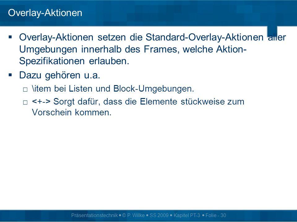 Präsentationstechnik © P. Wilke SS 2009 Kapitel PT-3 Folie - 30 Overlay-Aktionen Overlay-Aktionen setzen die Standard-Overlay-Aktionen aller Umgebunge