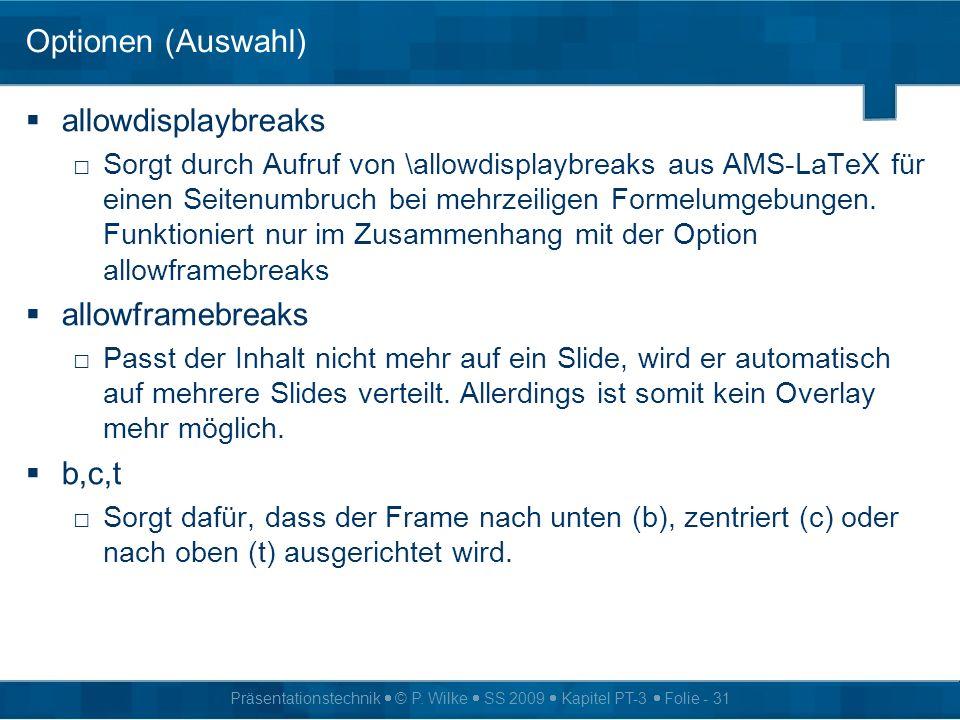Präsentationstechnik © P. Wilke SS 2009 Kapitel PT-3 Folie - 31 Optionen (Auswahl) allowdisplaybreaks Sorgt durch Aufruf von \allowdisplaybreaks aus A