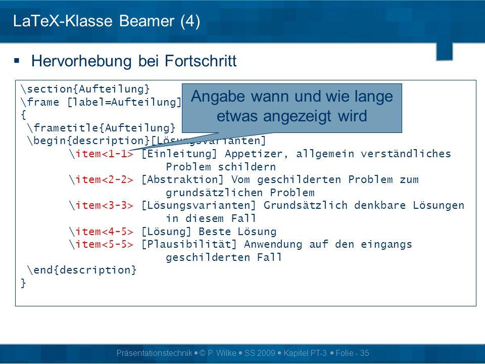 Präsentationstechnik © P. Wilke SS 2009 Kapitel PT-3 Folie - 35 LaTeX-Klasse Beamer (4) Hervorhebung bei Fortschritt \section{Aufteilung} \frame [labe