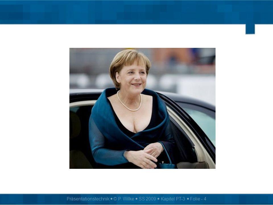 Präsentationstechnik © P. Wilke SS 2009 Kapitel PT-3 Folie - 4