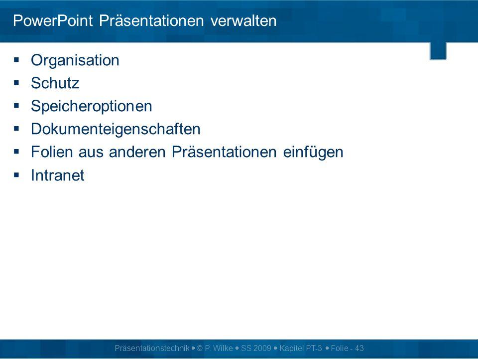 Präsentationstechnik © P. Wilke SS 2009 Kapitel PT-3 Folie - 43 PowerPoint Präsentationen verwalten Organisation Schutz Speicheroptionen Dokumenteigen