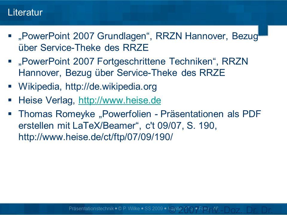Präsentationstechnik © P. Wilke SS 2009 Kapitel PT-3 Folie - 46 © 2007 Priv.-Doz. Dr. Dr. Peter Wilke Version 03.04.2014 06:03 (46) Literatur PowerPoi