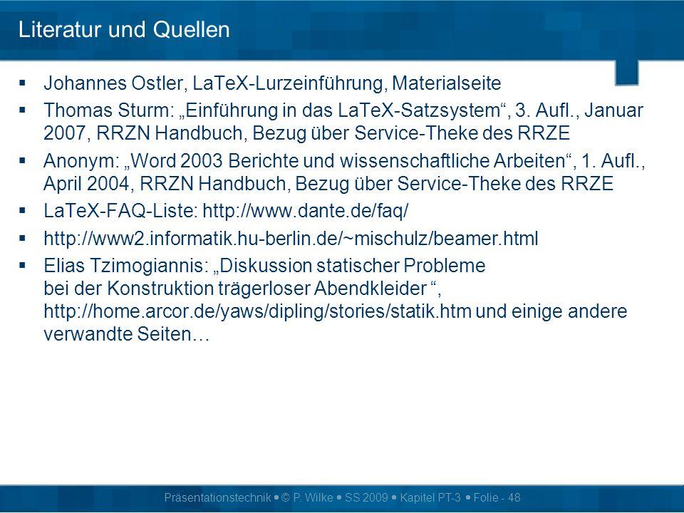 Präsentationstechnik © P. Wilke SS 2009 Kapitel PT-3 Folie - 48 Literatur und Quellen Johannes Ostler, LaTeX-Lurzeinführung, Materialseite Thomas Stur