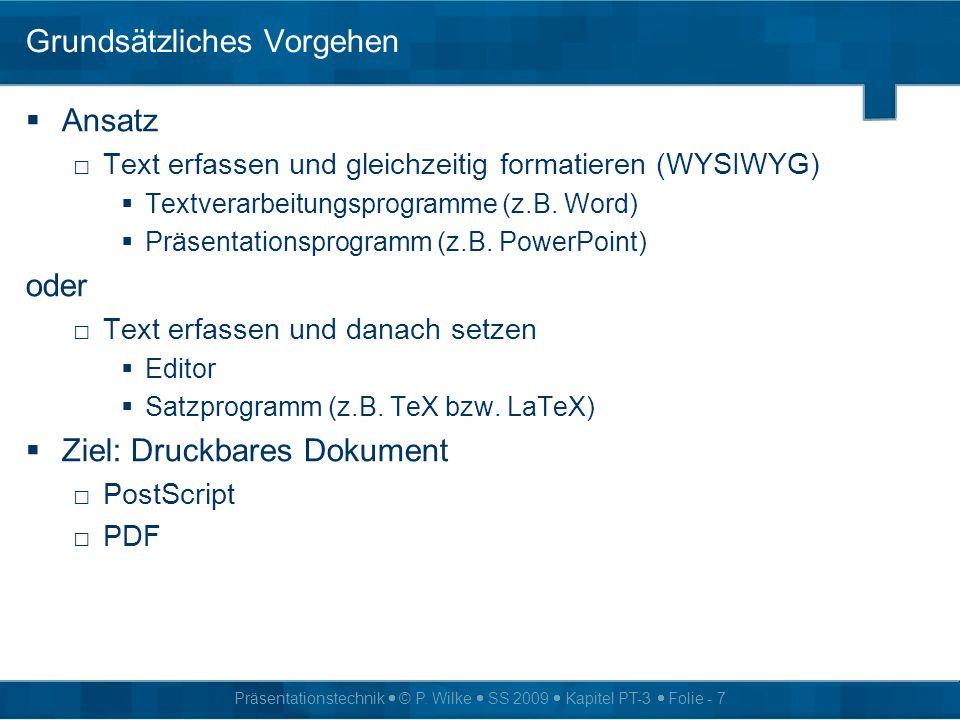 Präsentationstechnik © P. Wilke SS 2009 Kapitel PT-3 Folie - 7 Grundsätzliches Vorgehen Ansatz Text erfassen und gleichzeitig formatieren (WYSIWYG) Te