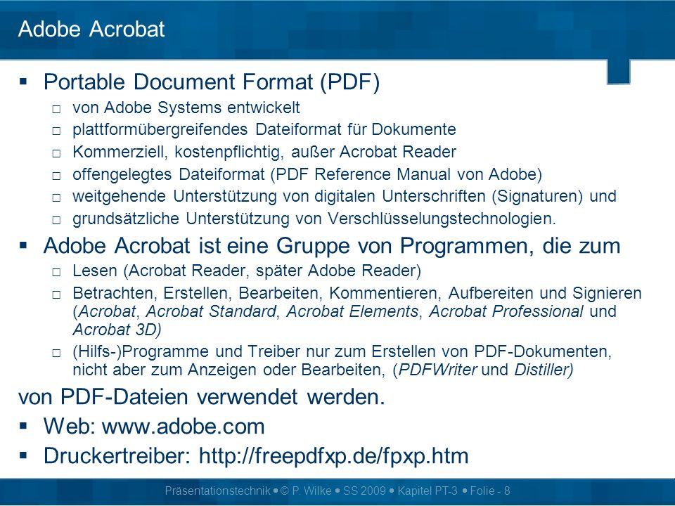 Präsentationstechnik © P. Wilke SS 2009 Kapitel PT-3 Folie - 8 Adobe Acrobat Portable Document Format (PDF) von Adobe Systems entwickelt plattformüber