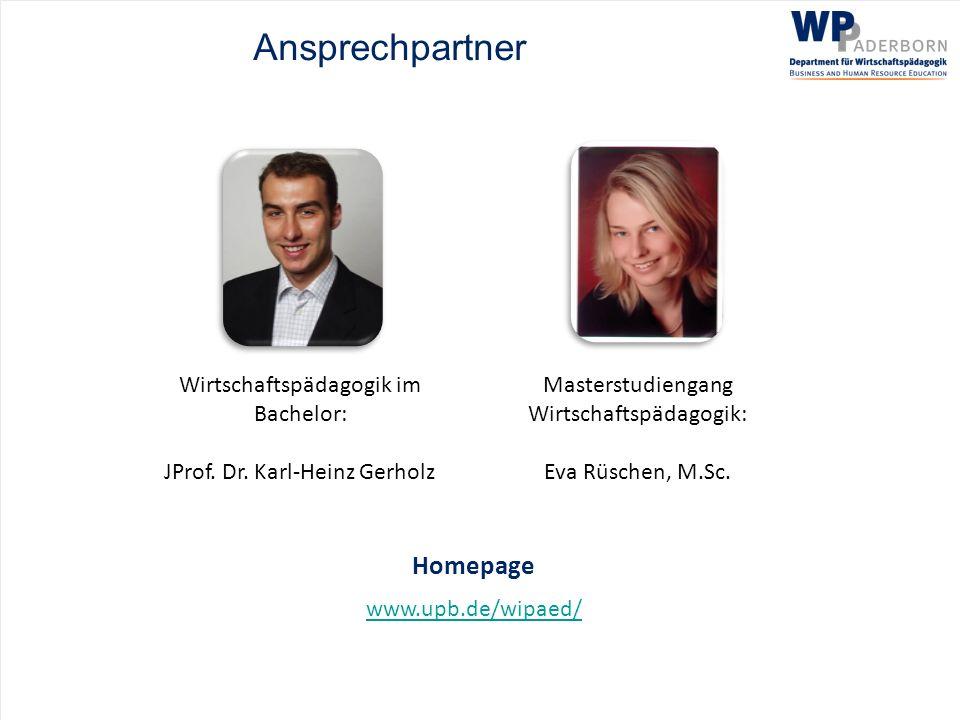 Ansprechpartner Homepage www.upb.de/wipaed/ Wirtschaftspädagogik im Bachelor: JProf. Dr. Karl-Heinz Gerholz Masterstudiengang Wirtschaftspädagogik: Ev