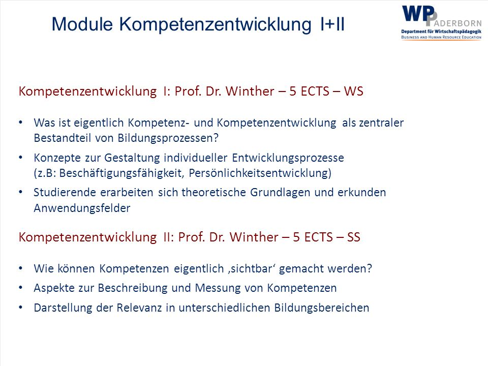 Module Kompetenzentwicklung I+II Kompetenzentwicklung I: Prof. Dr. Winther – 5 ECTS – WS Was ist eigentlich Kompetenz- und Kompetenzentwicklung als ze