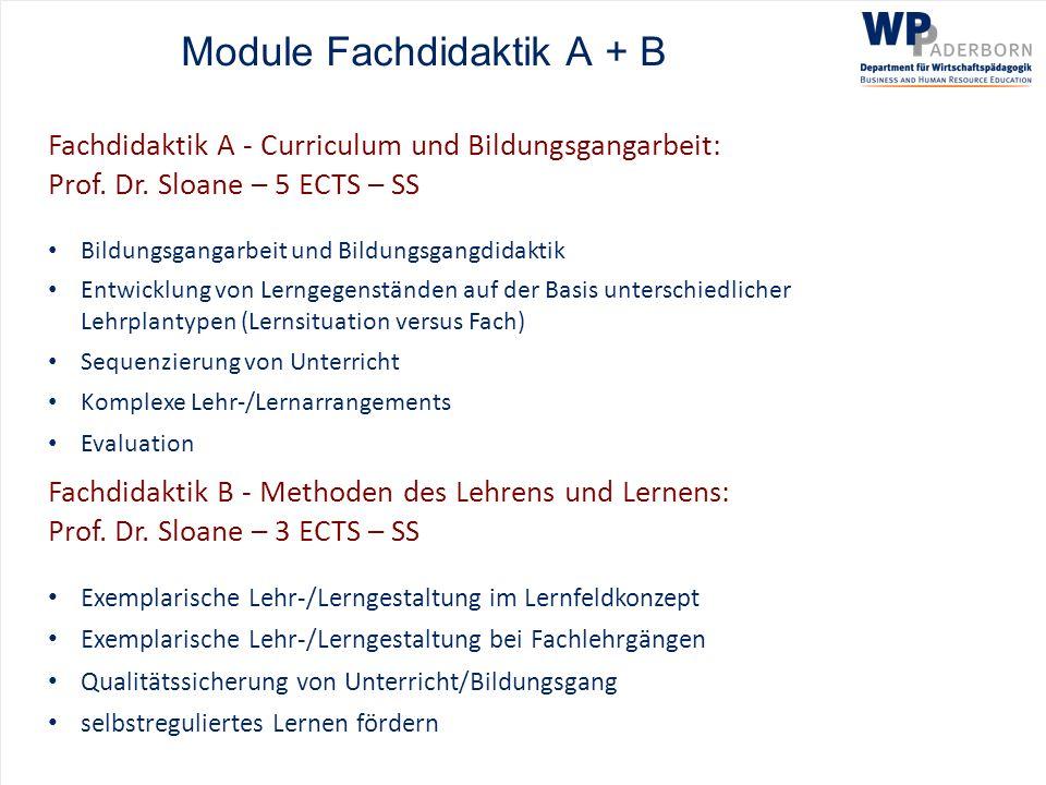 Module Fachdidaktik A + B Fachdidaktik A - Curriculum und Bildungsgangarbeit: Prof. Dr. Sloane – 5 ECTS – SS Bildungsgangarbeit und Bildungsgangdidakt