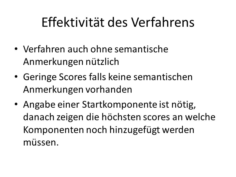 Effektivität des Verfahrens Verfahren auch ohne semantische Anmerkungen nützlich Geringe Scores falls keine semantischen Anmerkungen vorhanden Angabe