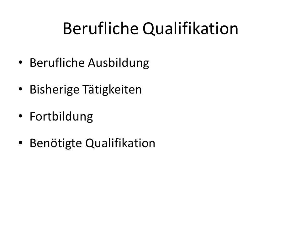Berufliche Qualifikation Berufliche Ausbildung Bisherige Tätigkeiten Fortbildung Benötigte Qualifikation