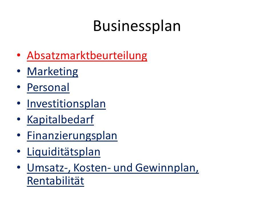 Businessplan Absatzmarktbeurteilung Marketing Personal Investitionsplan Kapitalbedarf Finanzierungsplan Liquiditätsplan Umsatz-, Kosten- und Gewinnplan, Rentabilität