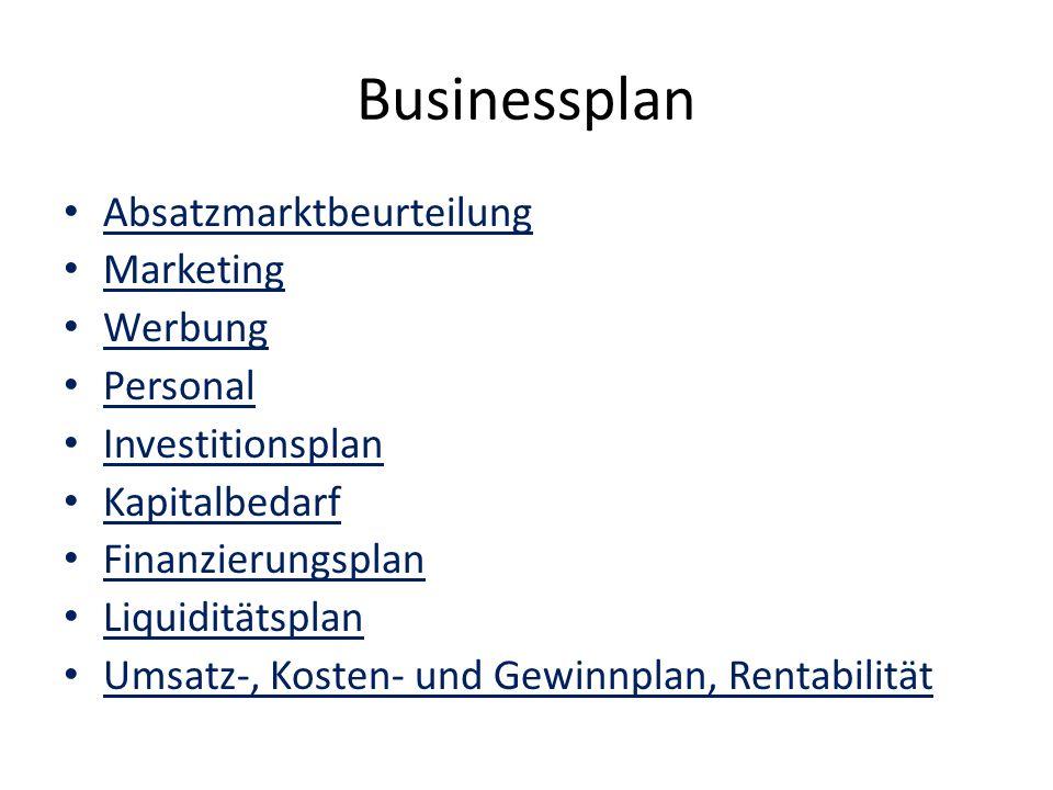 Businessplan Absatzmarktbeurteilung Marketing Werbung Personal Investitionsplan Kapitalbedarf Finanzierungsplan Liquiditätsplan Umsatz-, Kosten- und G