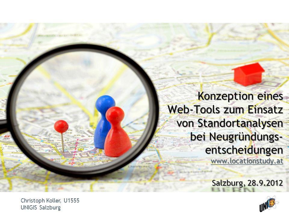 Christoph Koller, U1555 UNIGIS Salzburg Konzeption eines Web-Tools zum Einsatz von Standortanalysen bei Neugründungs- entscheidungen www.locationstudy