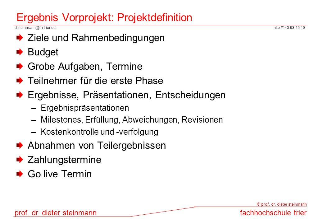 d.steinmann@fh-trier.dehttp://143.93.49.10 prof. dr. dieter steinmannfachhochschule trier © prof. dr. dieter steinmann Ergebnis Vorprojekt: Projektdef