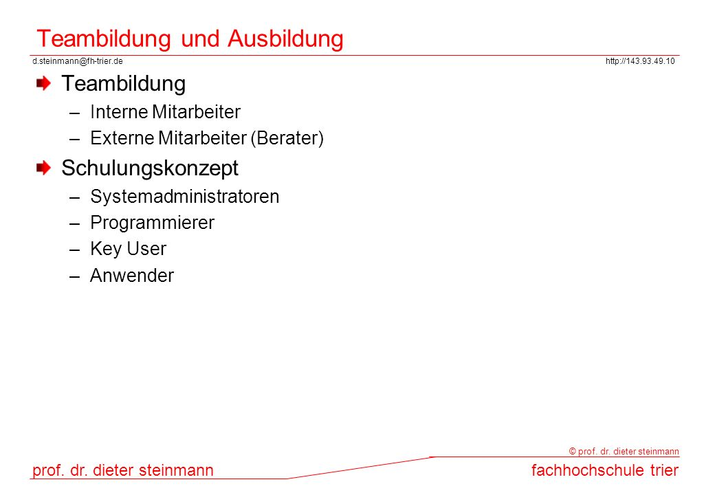 d.steinmann@fh-trier.dehttp://143.93.49.10 prof. dr. dieter steinmannfachhochschule trier © prof. dr. dieter steinmann Teambildung und Ausbildung Team
