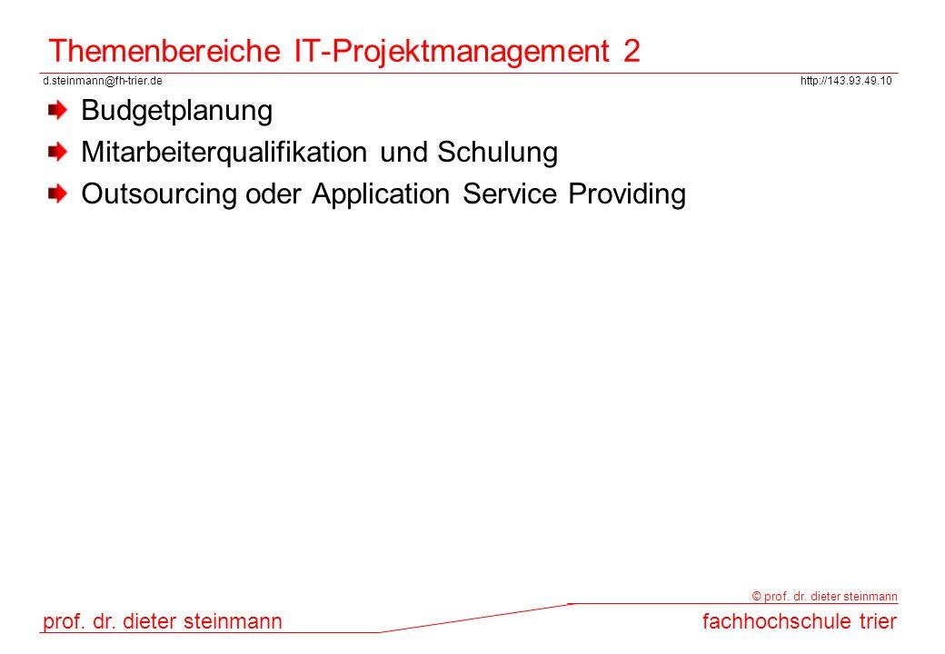 d.steinmann@fh-trier.dehttp://143.93.49.10 prof. dr. dieter steinmannfachhochschule trier © prof. dr. dieter steinmann Themenbereiche IT-Projektmanage