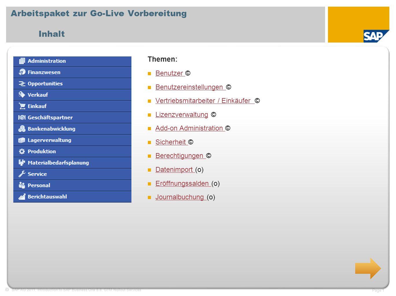 SAP AG 2011, Introduction to SAP Business One 8.8, GTM Rollout Services Page 1 Arbeitspaket zur Go-Live Vorbereitung Inhalt Themen: Benutzer © Benutze