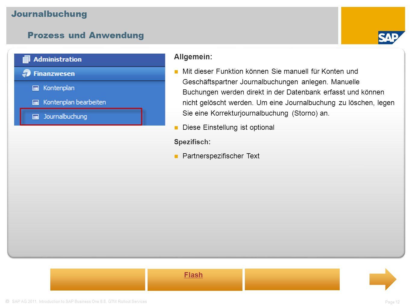 SAP AG 2011, Introduction to SAP Business One 8.8, GTM Rollout Services Page 12 Journalbuchung Prozess und Anwendung Allgemein: Mit dieser Funktion kö